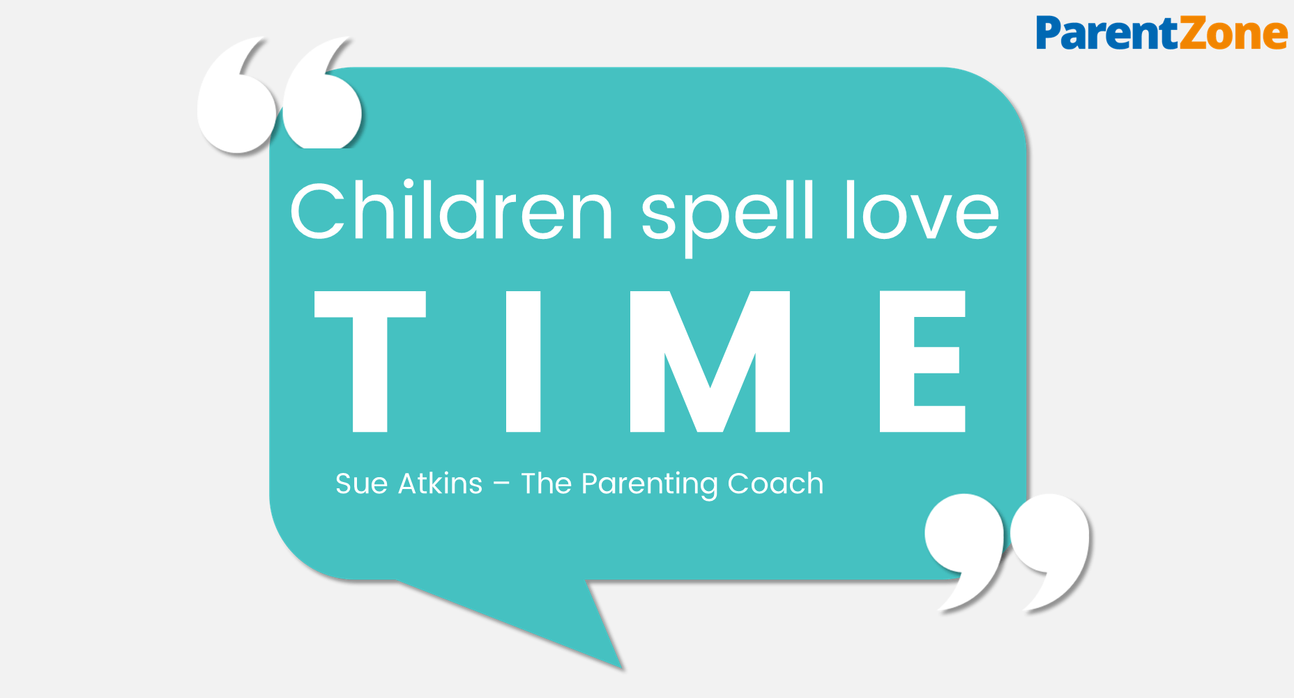 Quote from Sue Atkins - Children spell love TIME