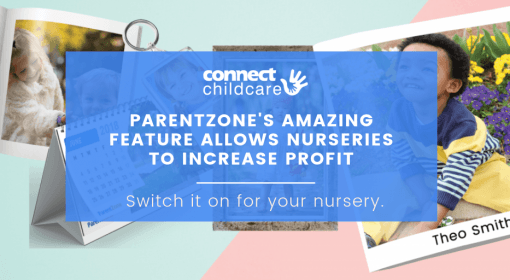 ParentZone's amazing feature allows Nurseries to increase profit