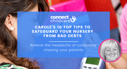 Carole's 10 top tips to safeguard your nursery from bad debts