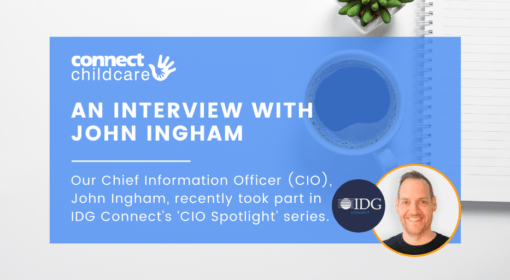 An interview with John Ingham, Connect Childcare CIO